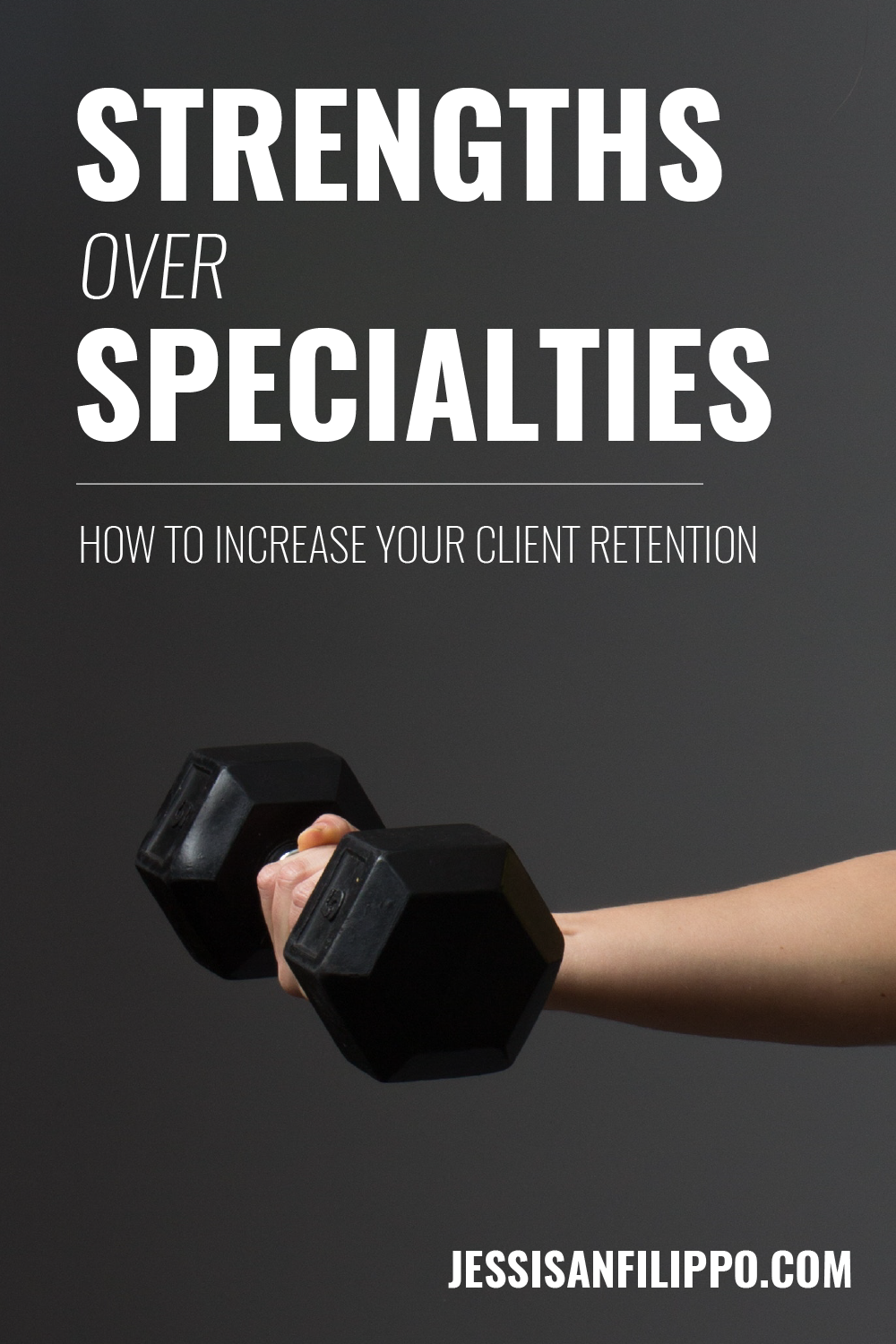 Strengths Over Specialties: How to Increase Your Client Retention